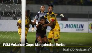 PSM Makassar Gagal Mengahadapi Barito