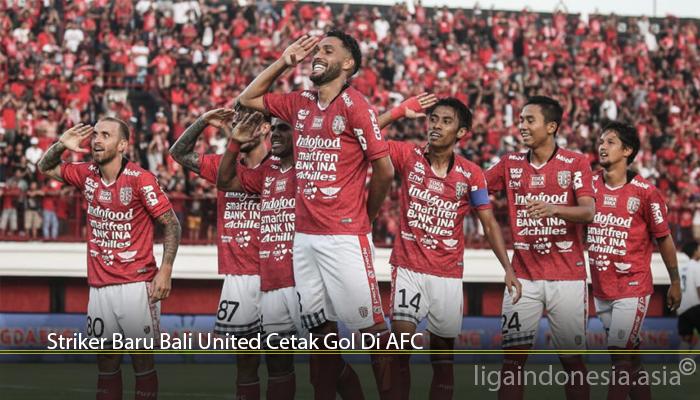 Striker Baru Bali United Cetak Gol Di AFC