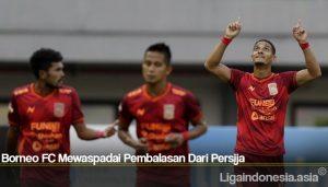 Borneo FC Mewaspadai Pembalasan Dari Persija
