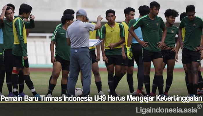 Pemain Baru Timnas Indonesia U-19 Harus Mengejar Ketertinggalan